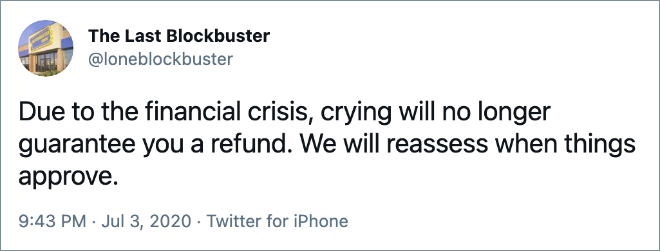 Due to the financial crisis, crying will no longer guarantee you a refund. We will reassess when things approve.