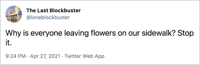 Why is everyone leaving flowers on our sidewalk? Stop it.